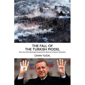 Fall of the Turkish Model: How the Arab Uprisings Brought Down Islamic Liberalism