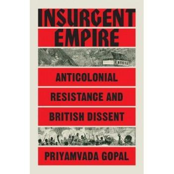 Insurgent Empire: Anticolonial Resistance and British Dissent