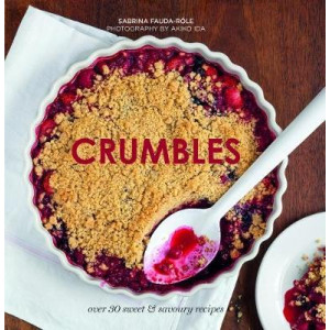 Crumbles: 35 Sweet and Savoury Recipes