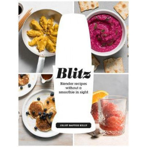 Blitz: Blender recipes without a smoothie in sight
