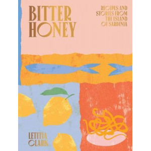 Bitter Honey: Recipes and Stories from the Island of Sardinia