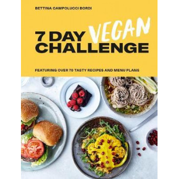 7 Day Vegan Challenge: Featuring Over 70 Tasty Recipes and Menu Plans