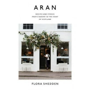 Aran: Recipes and Stories from a Bakery in the Heart of Scotland