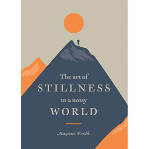 Art of Stillness in a Noisy World, The