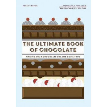 Ultimate Book of Chocolate: Make your chocolate dreams become a reality, The