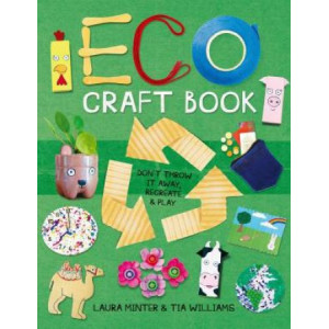 Eco Craft Book: Don't Throw it Away, Recreate & Play
