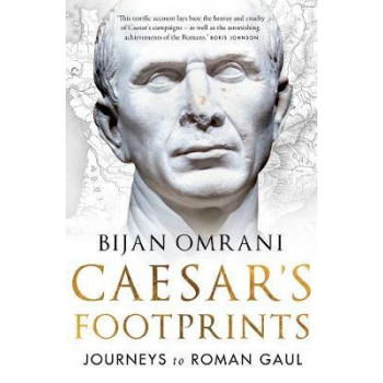 Caesar's Footprints: Journeys to Roman Gaul