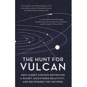 Hunt for Vulcan: How Albert Einstein Destroyed a Planet and Deciphered the Universe
