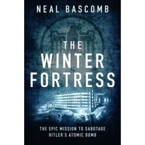 Winter Fortress: The Epic Mission to Sabotage Hitler's Atomic Bomb