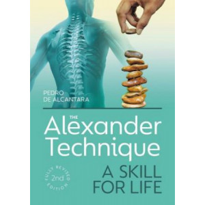 Alexander Technique: A Skill for Life - Fully Revised Second Edition, The