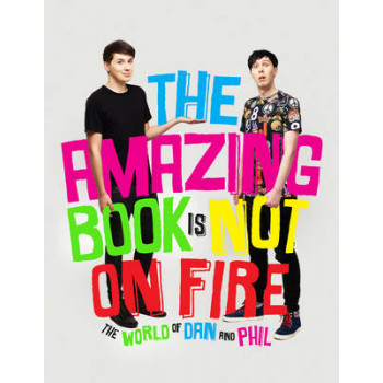 Amazing Book is Not on Fire: The World of Dan and Phil
