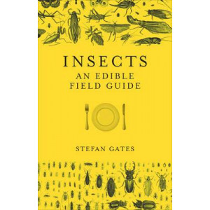 Insects: The Edible Field Guide