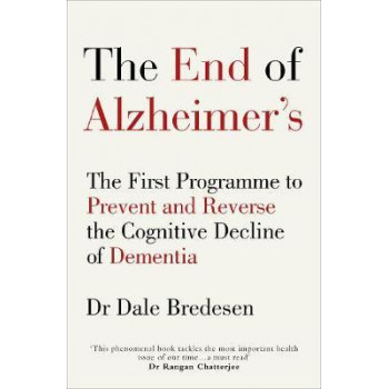 End of Alzheimer's: The First Programme to Prevent and Reverse the Cognitive Decline of Dementia