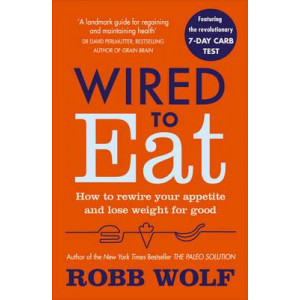 Wired to Eat: How to Beat the System That is Making You Sick, Fat and Tired