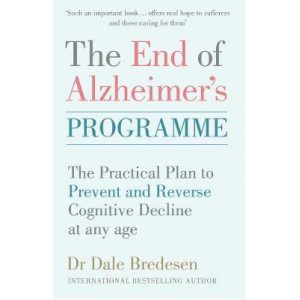 End of Alzheimer's Programme: The Practical Plan to Prevent and Reverse Cognitive Decline At Any Age
