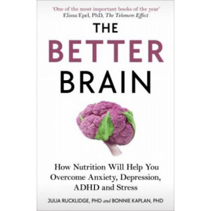 Better Brain: How Nutrition Will Help You Overcome Anxiety, Depression, ADHD and Stress