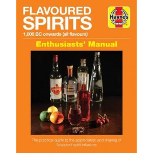 Flavoured Spirits Enthusiasts Manual: 1,000 BC Onwards (All Flavours)