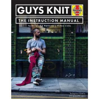 Guys Knit: The Haynes Instruction Manual
