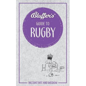 Bluffers Guide To Rugby