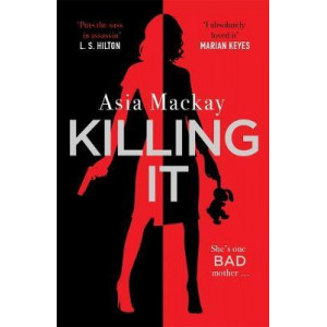 Killing It: She's one bad mother . . .