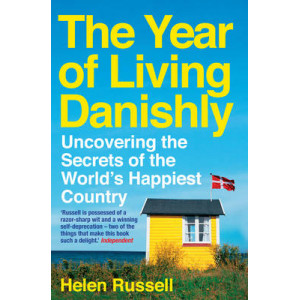 Year of Living Danishly: Uncovering the Secrets of the World's Happiest Country