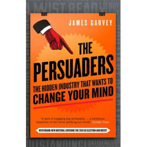 Persuaders: The Hidden Industry That Wants to Change Your Mind
