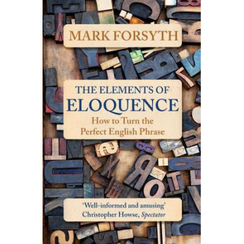Elements of Eloquence: How to Turn the Perfect English Phrase