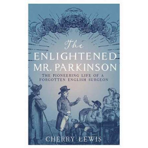 Enlightened Mr. Parkinson: The Pioneering Life of a Forgotten English Surgeon