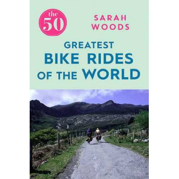 50 Greatest Bike Rides of the World