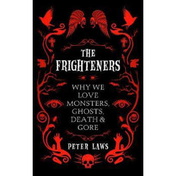 Frighteners: Why We Love Monsters, Ghosts, Death & Gore