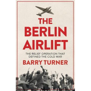 Berlin Airlift: The Relief Operation that Defined the Cold War