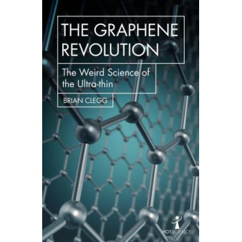 Graphene Revolution: The weird science of the ultra-thin