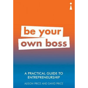 A Practical Guide to Entrepreneurship: Be Your Own Boss