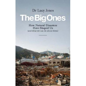 Big Ones: How Natural Disasters Have Shaped Us (And What We Can Do About Them)