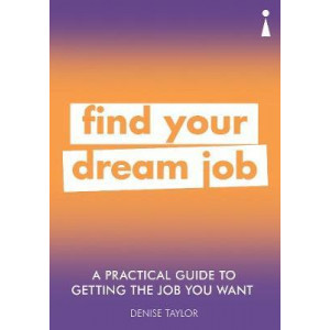 Practical Guide to Getting the Job you Want, A