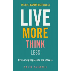 Live More Think Less: Overcoming Depression and Sadness with Metacognitive Therapy