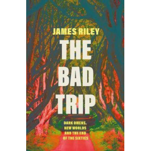 Bad Trip, The: Dark Omens, New Worlds and the End of the Sixties