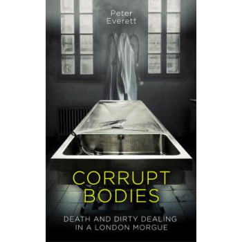 Corrupt Bodies: Death and Dirty Dealing in a London Morgue