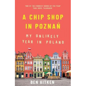 Chip Shop in Poznan, A: My Unlikely Year in Poland