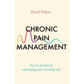 Chronic Pain Management: Your two-part plan for understanding pain and finding relief