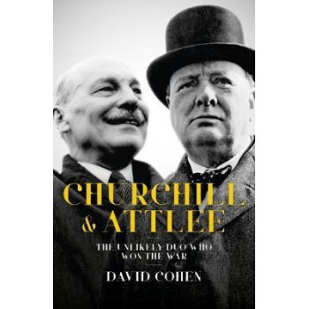 Churchill & Attlee: The Unlikely Allies Who Won The War: 2018