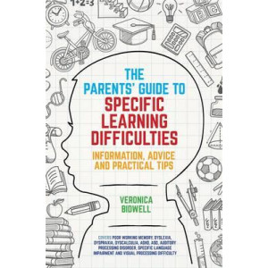 Parent's Guide to Specific Learning Difficulties: Information, Advice and Practical Tips