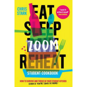 Eat Sleep Zoom Reheat: How to Survive and Thrive in Your Student Kitchen