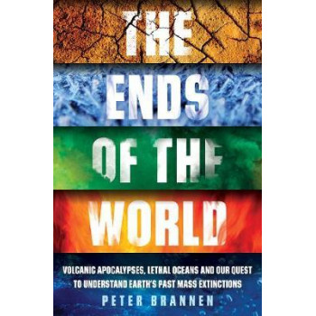 Ends of the World: Volcanic Apocalypses, Lethal Oceans and Our Quest to Understand Earth's Past Mass Extinctions