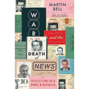 War and the Death of News: Reflections of a Grade B Reporter