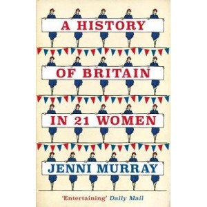 History of Britain in 21 Women: A Personal Selection