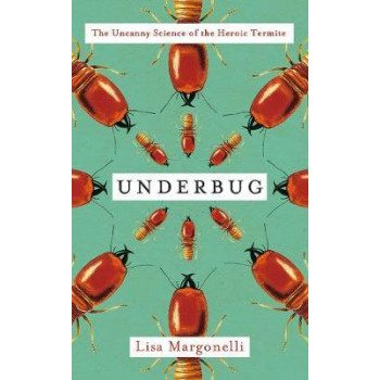 Underbug: An Obsessive Tale of Termites and Technology