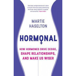 Hormonal: How Hormones Drive Desire, Shape Relationships, and Make Us Wiser
