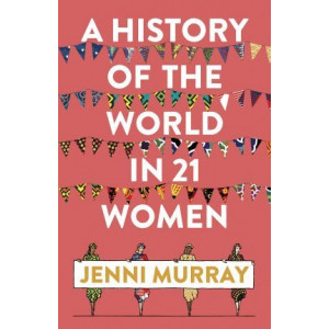 History of the World in 21 Women: A Personal Selection