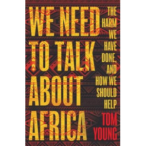 We Need to Talk About Africa: The harm we have done, and how we should help